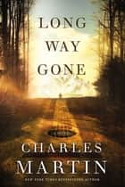 Long Way Gone ebook by Charles Martin