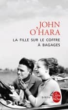 La Fille sur le coffre à bagages eBook by John O'Hara
