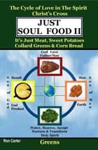 Just Soul Food Ii: The Cycle of Love in the Spirit Chrst's Cross: Its Just Meat, Sweet Potatoes Collard Greens & Corn Bread ebook by Ron Carter