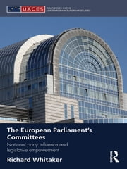 The European Parliament's Committees - National Party Influence and Legislative Empowerment ebook by Richard Whitaker