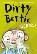 Dirty Bertie: Germs! ebook by Alan MacDonald, David Roberts
