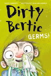 Dirty Bertie: Germs! ebook by Alan MacDonald,David Roberts