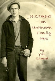 Joe Zameret, an Unknown Family Hero ebook by Yair Zameret