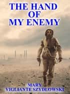 The Hand of My Enemy ebook by Mary Vigliante Szydlowski