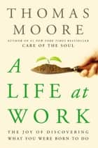 A Life at Work ebook by Thomas Moore