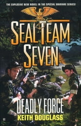 Seal Team Seven #18: Deadly Force ebook by Keith Douglass
