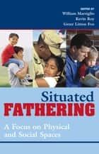 Situated Fathering ebook by William Marsiglio,Kevin Roy,Greer Litton Fox
