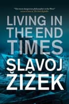 Living in the End Times ebook by Slavoj Zizek