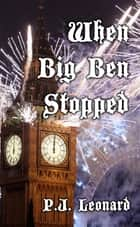 When Big Ben Stopped (Short Story) ebook by P.J. Leonard