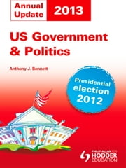 US Government and Politics Annual Update 2013 ebook by Anthony J Bennett