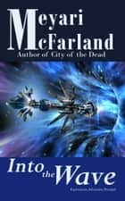 Into the Wave ebook by Meyari McFarland