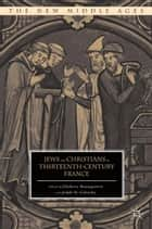 Jews and Christians in Thirteenth-Century France ebook by E. Baumgarten,J. Galinsky