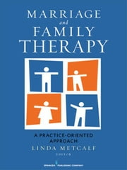 Marriage and Family Therapy: A Practice-Oriented Approach ebook by Metcalf, Linda