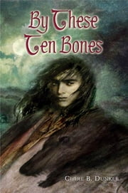 By These Ten Bones ebook by Clare B. Dunkle