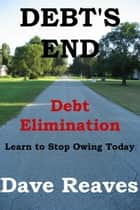 Debt's End: Debt Elimination ebook by Dave Reaves