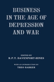 Business in the Age of Depression and War ebook by R.P.T. Davenport-Hines