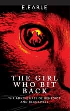 The Girl Who Bit Back ebook by E. Earle