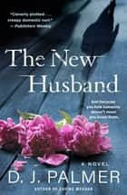 The New Husband - A Novel ebook by D.J. Palmer