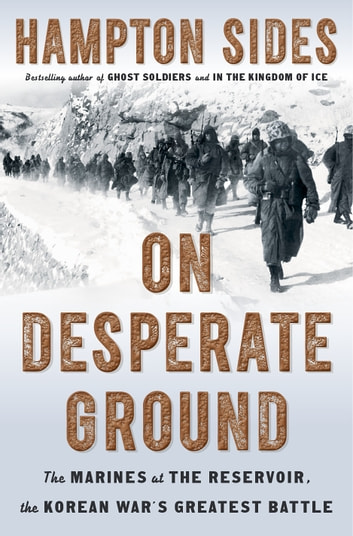 On Desperate Ground - The Marines at The Reservoir, the Korean War's Greatest Battle ebook by Hampton Sides