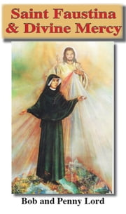 Saint Faustina & Divine Mercy ebook by Bob and Penny Lord