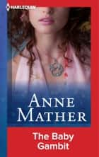 The Baby Gambit ebook by Anne Mather