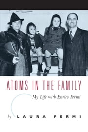 Atoms in the Family - My Life with Enrico Fermi ebook by Laura Fermi