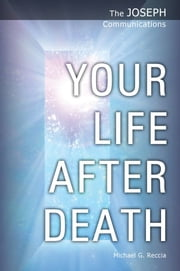 The Joseph Communications: Your Life After Death ebook by Michael G. Reccia