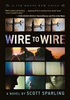 Wire to Wire ebook by Scott Sparling