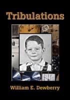 Tribulations ebook by William E. Dewberry