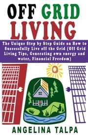 Off Grid Living ebook by Angelina Talpa