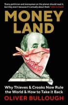 Moneyland - Why Thieves And Crooks Now Rule The World And How To Take It Back ebook by Oliver Bullough