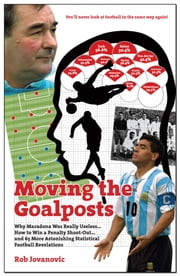 Moving The Goalposts - A Sideways Look at What Really Matters in Football ebook by Rob Jovanovic