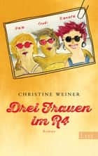 Drei Frauen im R4 - Roman ebook by Christine Weiner