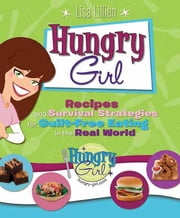 Hungry Girl - Recipes and Survival Strategies for Guilt-Free Eating in the Real World ebook by Lisa Lillien