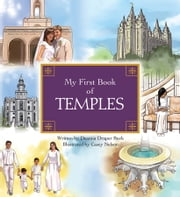 My First Book of Temples - 0 ebook by Deanna Draper Buck originally wrote her simple versions of scripture stories as gifts for her family. She and her husband,George,live in Louisville,Kentucky. They have eight children and eight grandchildren.,0,0