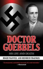 Doctor Goebbels - His Life and Death ebook by Roger Manvell, Heinrich Fraenkel
