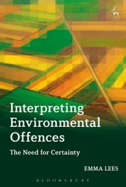 Interpreting Environmental Offences - The Need for Certainty ebook by Emma Lees