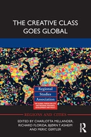 The Creative Class Goes Global ebook by Charlotta Mellander,Richard Florida,Bjørn T. Asheim,Meric Gertler