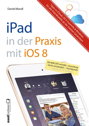Praxisbuch zu iPad mit iOS 8 - inklusive Infos zu iCloud, OS X Yosemite und Windows - für iPad Air 2, iPad mini 3 und alle älteren iPads ab der 2. Modell-Generation ebook by Daniel Mandl