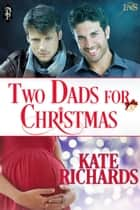 Two Dads for Christmas 電子書 by Kate Richards