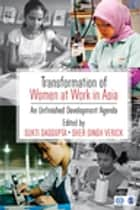 Transformation of Women at Work in Asia ebook by Sukti Dasgupta,Sher Singh Verick