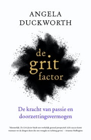 De grit-factor - de kracht van passie en doorzettingsvermogen ebook by Angela Duckworth