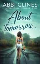 About Tomorrow... ebook by Abbi Glines