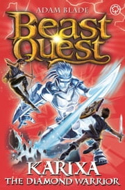 Beast Quest: Karixa the Diamond Warrior - Series 18 Book 4 ebook by Adam Blade
