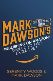 Publishing On Amazon: Should You Go Exclusive? ebook by Mark J Dawson, Serenity Woods
