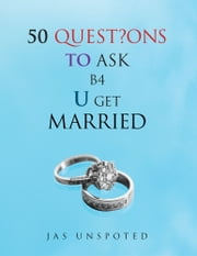 50 Quest?Ons to Ask B4 U Get Married ebook by Jas Unspoted