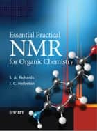 Essential Practical NMR for Organic Chemistry ebook by S. A. Richards,J. C. Hollerton