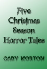 Five Christmas Season Horror Tales ebook by Gary L Morton