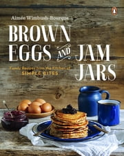 Brown Eggs and Jam Jars - Family Recipes from the Kitchen of Simple Bites ebook by Aimee Wimbush-bourque