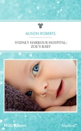 Sydney Harbour Hospital: Zoe's Baby ebook by Alison Roberts